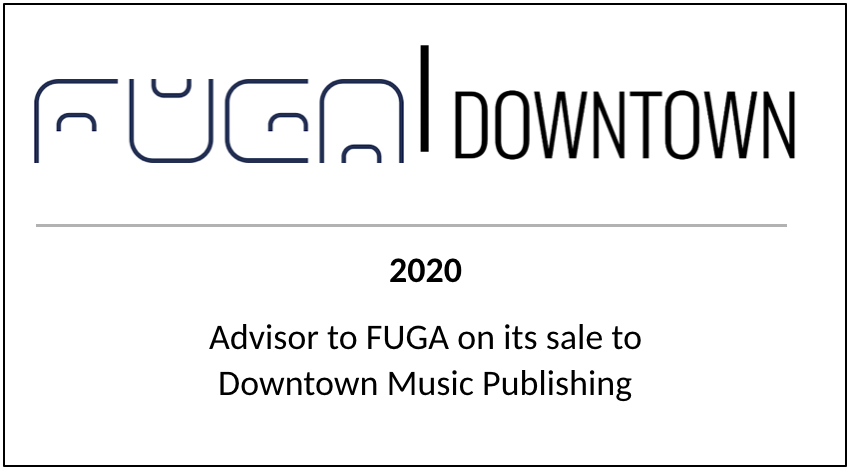 2020 Advisor to FUGA on its sale to Downtown Music Publishing
