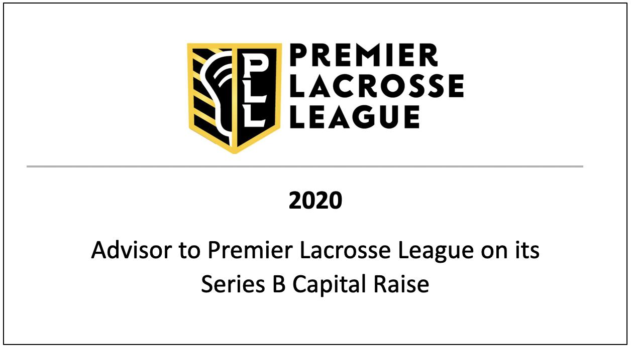 2020 Advisor to Premier Lacrosse League on its Series B Capital Raise