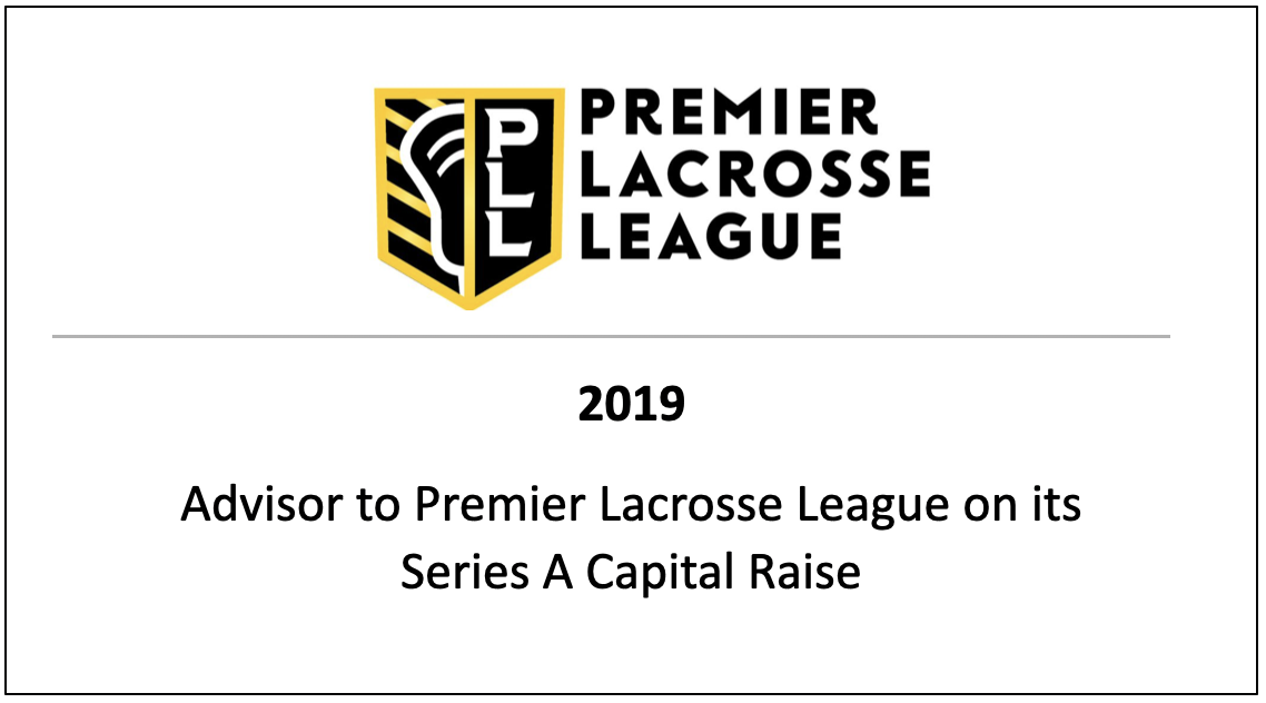 2019 Advisor to Premier Lacrosse League on its Series A Capital Raise