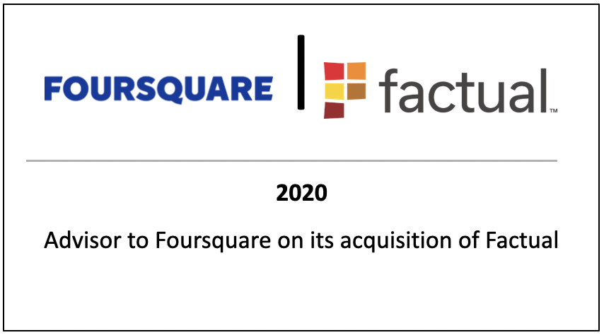 2020 Advisor to Foursquare on its acquisition of Factual