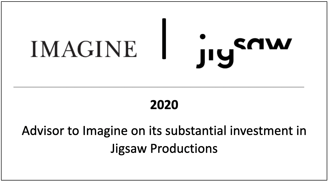 2020 Advisor to Imagine on its substantial investment in Jigsaw Productions