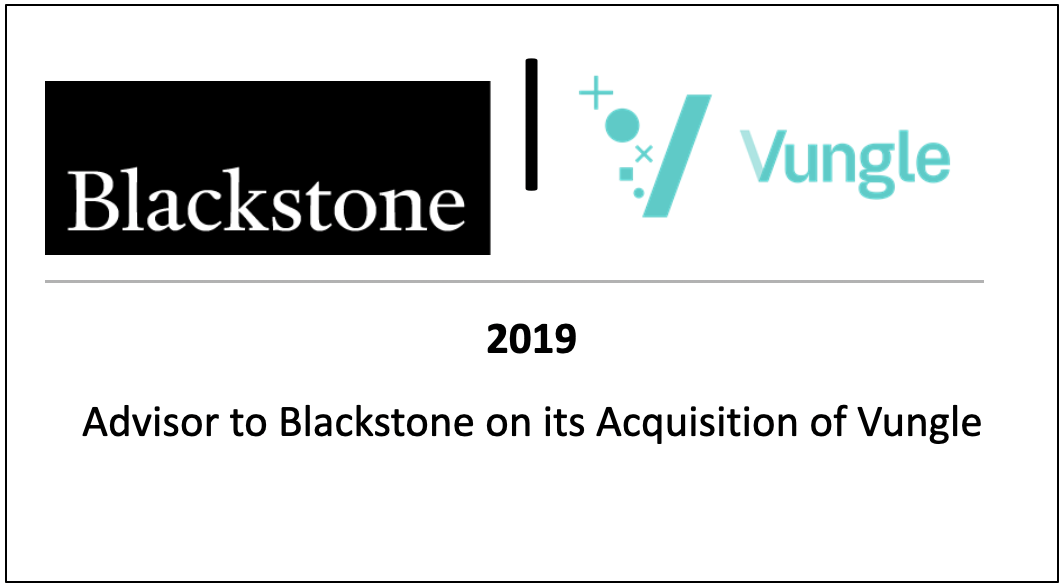 2019 Advisor to Blackstone on its Acquisition of Vungle