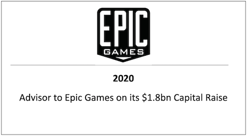 2020 Advisor to Epic Games on its $1.8bn Capital Raise