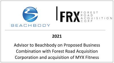 Advisor to Beachbody on Proposed Business Combination with Forest Road Acquisition Corporation and acquisition of MYX Fitness