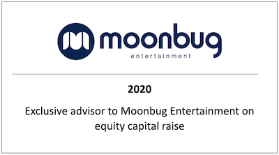 Exclusive advisor to Moonbug Entertainment on equity capital raise