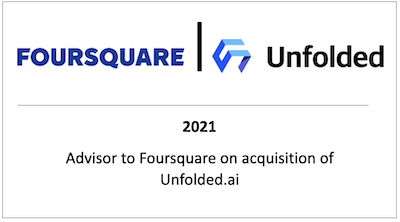 Advisor to Foursquare on acquisition of Unfolded.ai