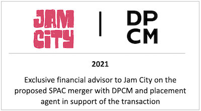 Exclusive financial advisor to Jam City on the proposed SPAC merger with DPCM and placement agent in support of the transaction