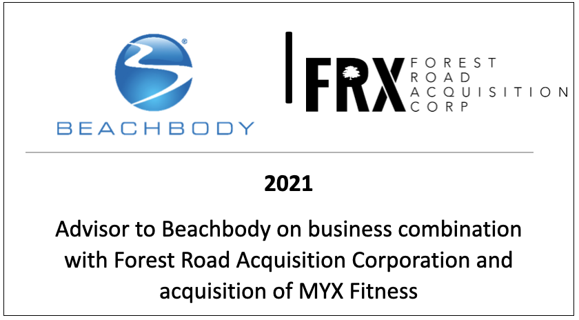 Advisor to Beachbody on Business Combination with Forest Road Acquisition Corporation and acquisition of MYX Fitness